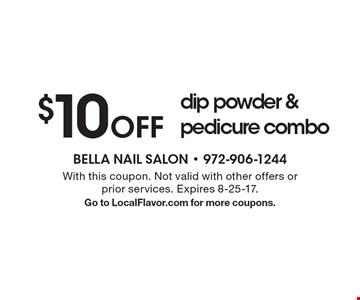 $10 off dip powder & pedicure combo. With this coupon. Not valid with other offers or prior services. Expires 8-25-17. Go to LocalFlavor.com for more coupons.
