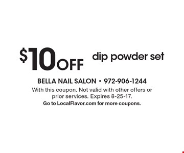 $10 off dip powder set. With this coupon. Not valid with other offers or prior services. Expires 8-25-17. Go to LocalFlavor.com for more coupons.