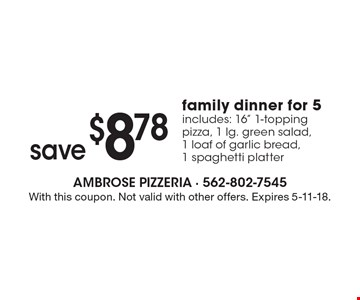 Save $8.78 family dinner for 5. Includes: 16