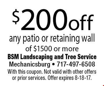 $200 off any patio or retaining wall of $1500 or more. With this coupon. Not valid with other offers or prior services. Offer expires 8-18-17.