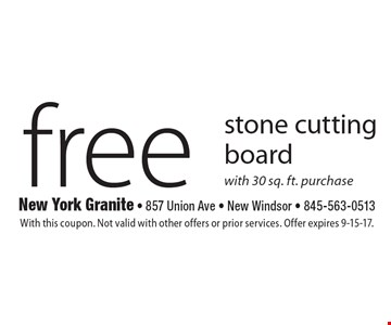 Free stone cutting board with 30 sq. ft. purchase. With this coupon. Not valid with other offers or prior services. Offer expires 9-15-17.