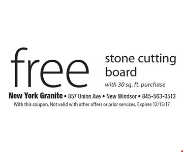 free stone cutting board with 30 sq. ft. purchase. With this coupon. Not valid with other offers or prior services. Expires 12/15/17.