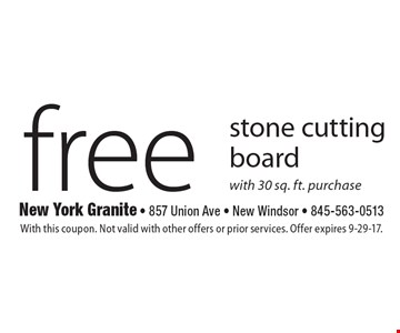 Free stone cutting board with 30 sq. ft. purchase. With this coupon. Not valid with other offers or prior services. Offer expires 9-29-17.