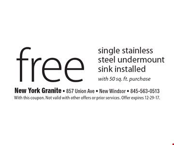Free single stainless steel undermount sink installed with 50 sq. ft. purchase. With this coupon. Not valid with other offers or prior services. Offer expires 12-29-17.