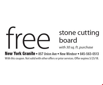 Free stone cutting board with 30 sq. ft. purchase. With this coupon. Not valid with other offers or prior services. Offer expires 5/25/18.