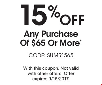 15%Off Any Purchase Of $65 Or More*CODE: SUMR1565. With this coupon. Not valid with other offers. Offer expires 9/15/2017. *Cannot be combined with any other offer. Restrictions may apply. 