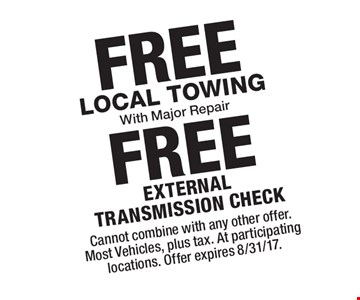 FREE Local Towing With Major Repair FREE external transmission check. Cannot combine with any other offer. Most Vehicles, plus tax. At participating locations. Offer expires 8/31/17.