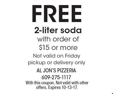 Free 2-liter soda with order of$15 or more Not valid on Friday pickup or delivery only. With this coupon. Not valid with other offers. Expires 10-13-17.