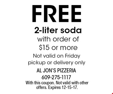 Free 2-liter soda with order of$15 or more. Not valid on Friday. Pickup or delivery only. With this coupon. Not valid with other offers. Expires 12-15-17.