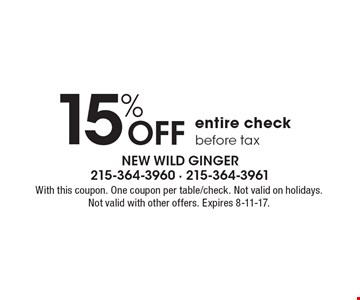 15% off entire check. Before tax. With this coupon. One coupon per table/check. Not valid on holidays. Not valid with other offers. Expires 8-11-17.