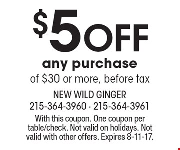 $5 off any purchase of $30 or more, before tax. With this coupon. One coupon per table/check. Not valid on holidays. Not valid with other offers. Expires 8-11-17.