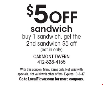 $5 OFF sandwich. Buy 1 sandwich, get the 2nd sandwich $5 off (eat in only). With this coupon. Menu items only. Not valid with specials. Not valid with other offers. Expires 10-6-17. Go to LocalFlavor.com for more coupons.