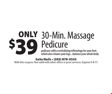 Only $39 30-Min. Massage Pedicure. Pedicure with a revitalizing reflexology for your feet, which also relaxes your legs...balance your whole body. With this coupon. Not valid with other offers or prior services. Expires 9-8-17.