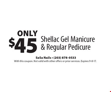Only $45 Shellac Gel Manicure & Regular Pedicure. With this coupon. Not valid with other offers or prior services. Expires 9-8-17.