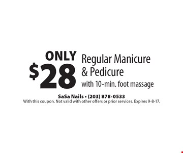 Only $28 Regular Manicure & Pedicure with 10-min. foot massage. With this coupon. Not valid with other offers or prior services. Expires 9-8-17.
