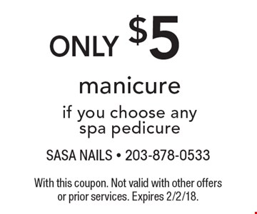 Only $5 manicure if you choose any spa pedicure. With this coupon. Not valid with other offers or prior services. Expires 2/2/18.