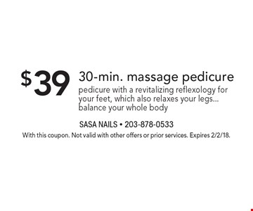 $39 30-min. massage pedicure pedicure with a revitalizing reflexology for your feet, which also relaxes your legs...balance your whole body. With this coupon. Not valid with other offers or prior services. Expires 2/2/18.