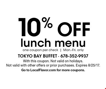 10% OFF lunch menu. One coupon per check. Mon.-Fri. only. With this coupon. Not valid on holidays.Not valid with other offers or prior purchases. Expires 8/25/17. Go to LocalFlavor.com for more coupons.