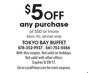 $5 OFF any purchase of $50 or more. Mon.-Fri. dinner only. With this coupon. Not valid on holidays. Not valid with other offers. Expires 9/29/17. Go to LocalFlavor.com for more coupons.