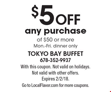 $5 off any purchase of $50 or more. Mon.-Fri. dinner only. With this coupon. Not valid on holidays. Not valid with other offers.Expires 2/2/18. Go to LocalFlavor.com for more coupons.