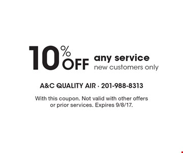 10% OFF any service, new customers only. With this coupon. Not valid with other offers or prior services. Expires 9/8/17.