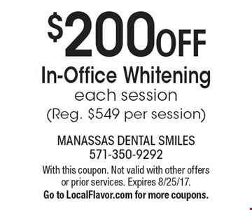 $200 OFF In-Office Whitening. Each session (Reg. $549 per session). With this coupon. Not valid with other offers or prior services. Expires 8/25/17.Go to LocalFlavor.com for more coupons.