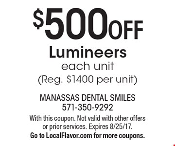 $500 OFF Lumineers, each unit (Reg. $1400 per unit). With this coupon. Not valid with other offers or prior services. Expires 8/25/17. Go to LocalFlavor.com for more coupons.