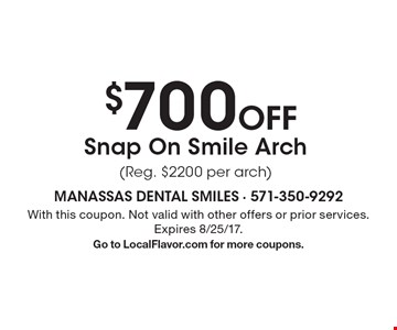 $700 Off Snap On Smile Arch (Reg. $2200 per arch). With this coupon. Not valid with other offers or prior services. Expires 8/25/17.Go to LocalFlavor.com for more coupons.