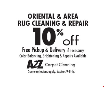 Oriental & area rug cleaning & repair 10% off. Free pickup & delivery. If necessary color balancing, brightening & repairs available. Some exclusions apply. Expires 9-8-17.