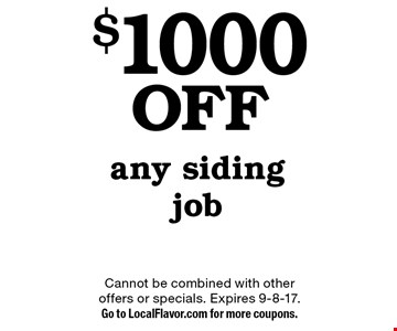$1000 off any siding job. Cannot be combined with other offers or specials. Expires 9-8-17. Go to LocalFlavor.com for more coupons.