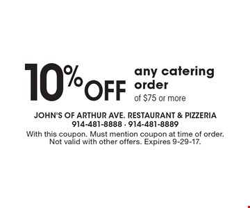 10% Off any catering order of $75 or more. With this coupon. Must mention coupon at time of order. Not valid with other offers. Expires 9-29-17.