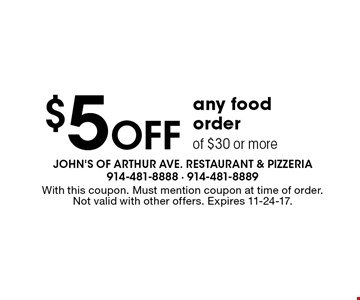 $5 Off any food order of $30 or more. With this coupon. Must mention coupon at time of order. Not valid with other offers. Expires 11-24-17.