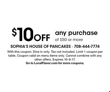 $10 Off any purchase of $50 or more. With this coupon. Dine in only. Tax not included. Limit 1 coupon per table. Coupon valid on menu items only. Cannot combine with any other offers. Expires 10-6-17. Go to LocalFlavor.com for more coupons.
