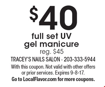 $40 full set UV gel manicure. Reg. $45. With this coupon. Not valid with other offers or prior services. Expires 9-8-17. Go to LocalFlavor.com for more coupons.