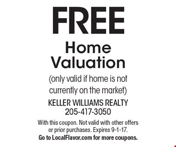 Free Home Valuation (only valid if home is not currently on the market). With this coupon. Not valid with other offers or prior purchases. Expires 9-1-17. Go to LocalFlavor.com for more coupons.