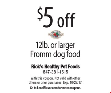 $5 off 12lb. or larger Fromm dog food. With this coupon. Not valid with other offers or prior purchases. Exp. 10/27/17. Go to LocalFlavor.com for more coupons.