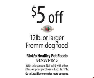 $5 off 12lb. or larger Fromm dog food. With this coupon. Not valid with other offers or prior purchases. Exp. 12/1/17. Go to LocalFlavor.com for more coupons.