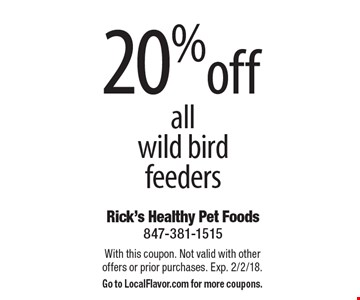 20% off all wild bird feeders. With this coupon. Not valid with other offers or prior purchases. Exp. 2/2/18. Go to LocalFlavor.com for more coupons.