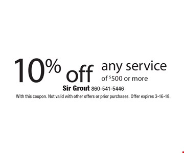 10% off any service of $500 or more. With this coupon. Not valid with other offers or prior purchases. Offer expires 3-16-18.