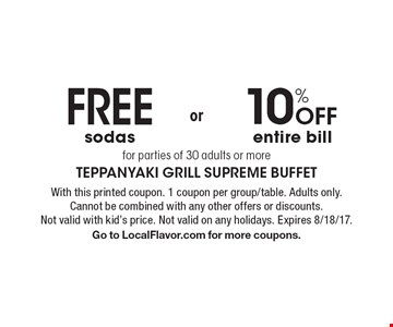 10% Off entire bill OR Free sodas for parties of 30 adults or more. With this printed coupon. 1 coupon per group/table. Adults only. Cannot be combined with any other offers or discounts. Not valid with kid's price. Not valid on any holidays. Expires 8/18/17. Go to LocalFlavor.com for more coupons.