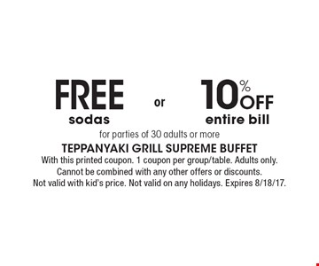 Free sodas OR 10% Off entire bill for parties of 30 adults or more for parties of 30 adults or more. With this printed coupon. 1 coupon per group/table. Adults only. Cannot be combined with any other offers or discounts. Not valid with kid's price. Not valid on any holidays. Expires 8/18/17.