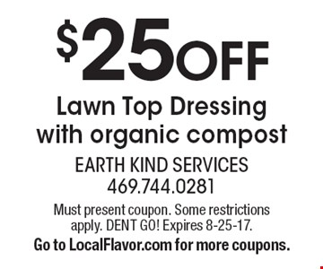 $25 off Lawn Top Dressing with organic compost. Must present coupon. Some restrictions apply. DENT GO! Expires 8-25-17. Go to LocalFlavor.com for more coupons.