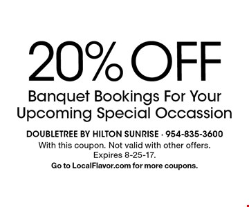 20% off Banquet Bookings For Your Upcoming Special Occassion. With this coupon. Not valid with other offers. Expires 8-25-17. Go to LocalFlavor.com for more coupons.