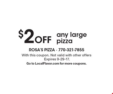 $2 Off any large pizza. With this coupon. Not valid with other offers. Expires 9-29-17. Go to LocalFlavor.com for more coupons.