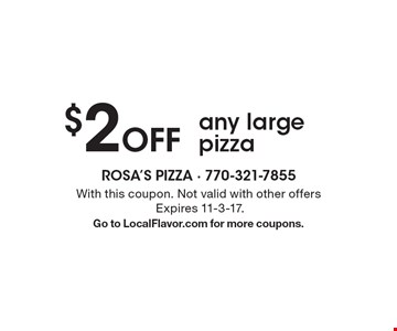 $2 Off any large pizza. With this coupon. Not valid with other offers Expires 11-3-17. Go to LocalFlavor.com for more coupons.