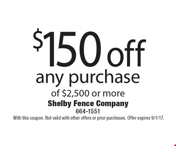 $150 off any purchase of $2,500 or more.With this coupon. Not valid with other offers or prior purchases. Offer expires 9/1/17.