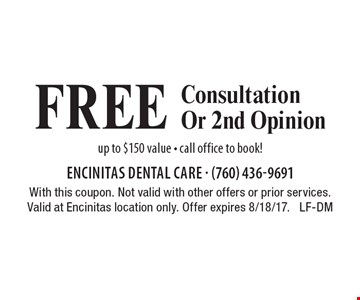 Free Consultation Or 2nd Opinion up to $150 value - call office to book! With this coupon. Not valid with other offers or prior services. Valid at Encinitas location only. Offer expires 8/18/17. LF-DM