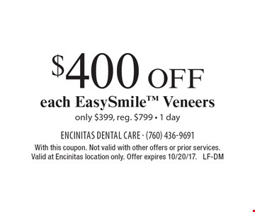$400 Off each EasySmile Veneers only $399, reg. $799 - 1 day. With this coupon. Not valid with other offers or prior services. Valid at Encinitas location only. Offer expires 10/20/17. LF-DM