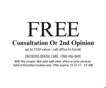 Free Consultation Or 2nd Opinion. Up to $150 value - call office to book! With this coupon. Not valid with other offers or prior services. Valid at Encinitas location only. Offer expires 12-15-17. LF-DM