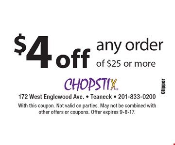 $4 off any order of $25 or more. With this coupon. Not valid on parties. May not be combined with other offers or coupons. Offer expires 9-8-17.